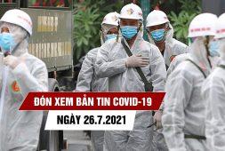 don-xem-ban-tin-covid-19-ngay-26-7-benh-nhan-van-tang-4-con-so-tp-hcm-siet-chat-kiem-soat