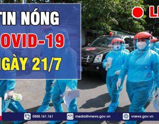 %f0%9f%94%a5tin-nong-covid-19-ngay-21-7-lam-ro-thong-tin-tiem-vaccine-phong-covid-19-phai-ung-ho-vnews