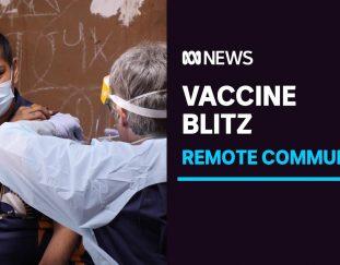 emergency-covid-vaccine-blitz-underway-to-assist-indigenous-community-abc-news