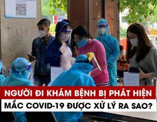 nguoi-di-kham-benh-bi-phat-hien-mac-covid-19-se-duoc-xu-ly-ra-sao