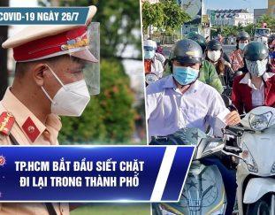 ban-tin-covid-19-ngay-26-7-ca-nuoc-them-7-882-ca-tp-hcm-phat-khong-nuong-tay-voi-nguoi-vi-pham