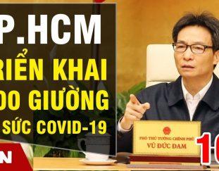 tin-nong-dich-covid-19-sang-10-7-598-ca-moi-tp-hcm-trien-khai-1000-giuong-hoi-suc-covid-19-ttvn