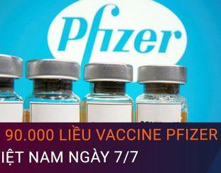 tin-tuc-covid-19-moi-nhat-hon-90-000-lieu-vaccine-pfizer-ve-viet-nam-ngay-7-7-vtc-now
