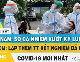 tin-tuc-covid-19-moi-nhat-hom-nay-10-7-dich-virus-corona-viet-nam-hom-nay-fbnc