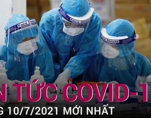 tin-tuc-covid-19-moi-nhat-sang-10-7-2021-593-ca-mac-trong-nuoc-rieng-tphcm-520-ca