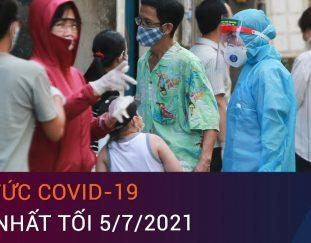tin-tuc-covid-19-moi-nhat-toi-5-7-2021-527-ca-ma%cc%86c-mo%cc%9bi-rieng-tphcm-270-ca-vtc-now
