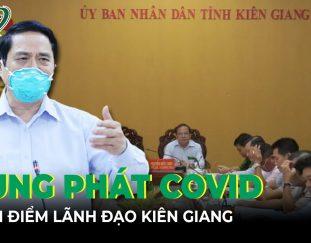 toan-canh-covid-chieu-12-9-thu-tuong-yeu-cau-lanh-dao-kien-giang-kiem-diem-vi-de-covid-bung-phat